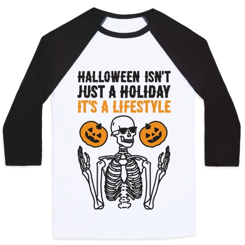 Halloween Isn't Just A Holiday, It's A Lifestyle Baseball Tee