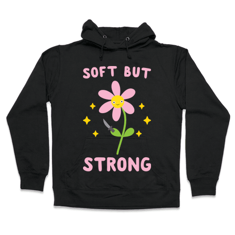 Soft But Strong Flower Hooded Sweatshirt