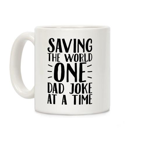 Saving The World One Dad Joke At A Time Coffee Mug