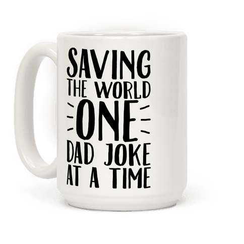 Saving The World One Dad Joke At A Time Coffee Mug