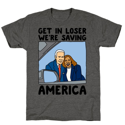 Get In Loser We're Saving America T-Shirt