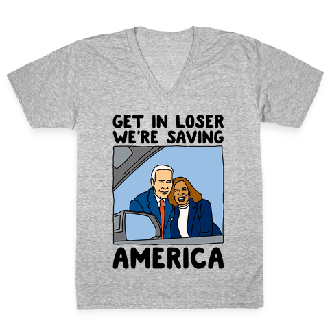 Get In Loser We're Saving America V-Neck Tee Shirt