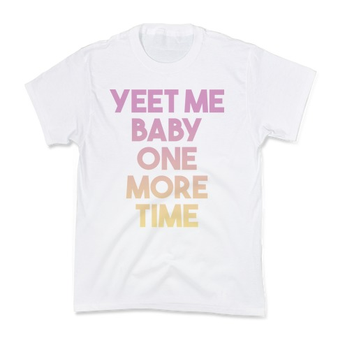 Yeet Me Baby One More Time Kids T-Shirt