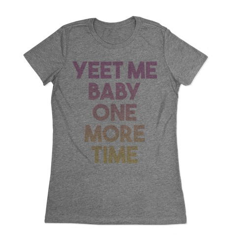 Yeet Me Baby One More Time Womens T-Shirt