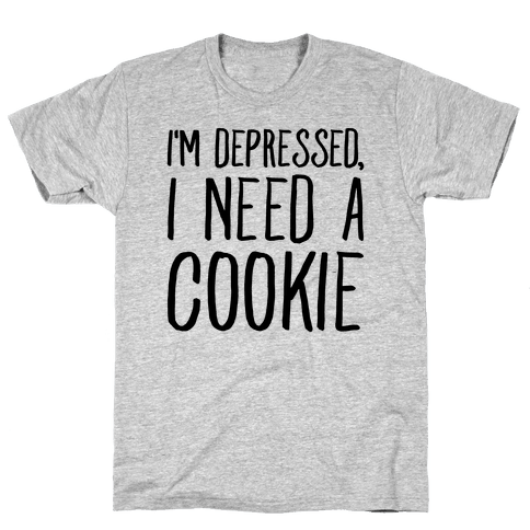 I'm Depressed I Need A Cookie Mens T-Shirt
