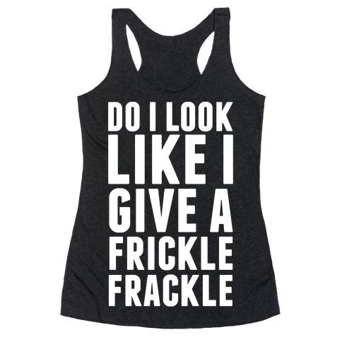 Do I Look Like I Give A Frickle Frackle Racerback Tank Top