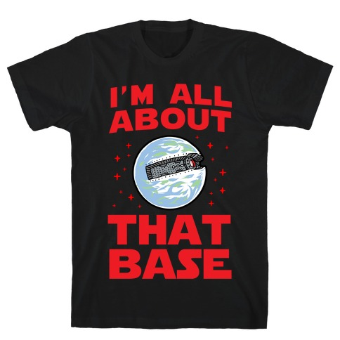 All About That Base (Starkiller Base) T-Shirt