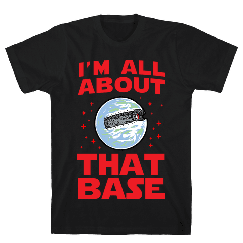 All About That Base (Starkiller Base) Mens T-Shirt