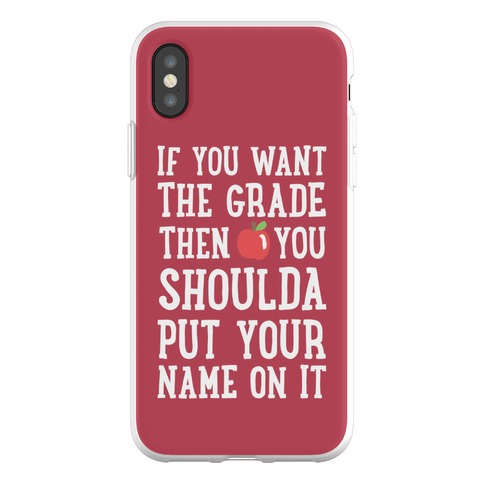 If You Want The Grade Then You Shoulda Put Your Name On It Phone Flexi-Case