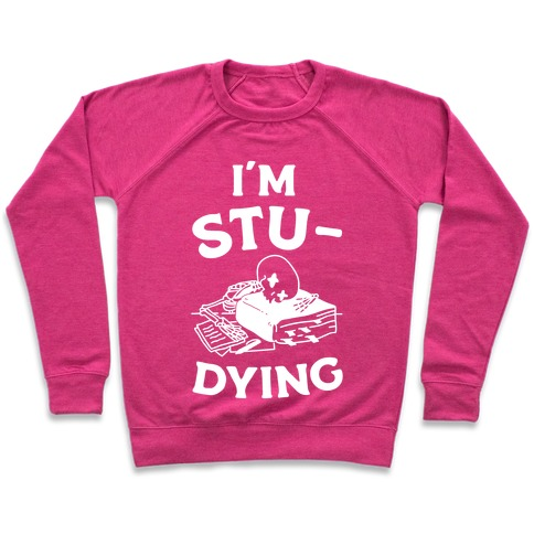 I'm Stu-DYING Pullover