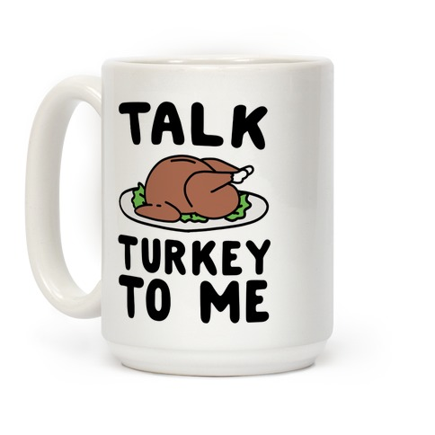 Talk Turkey To Me Coffee Mug