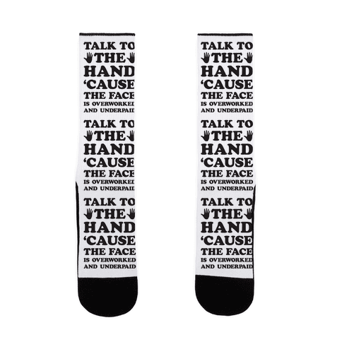 Talk To The Hand 'Cause The Face Is Overworked And Underpaid Sock