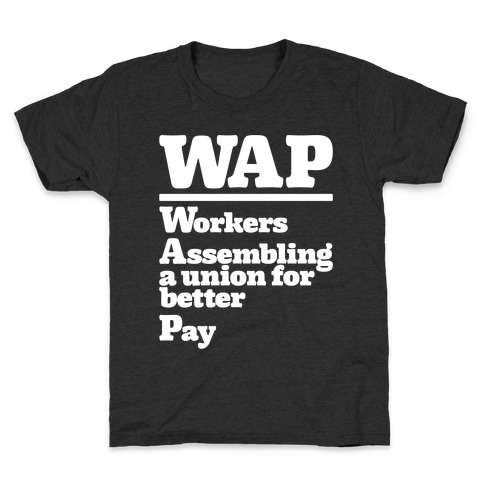 WAP Workers Assembing A Union For Better Pay White Print Kids T-Shirt