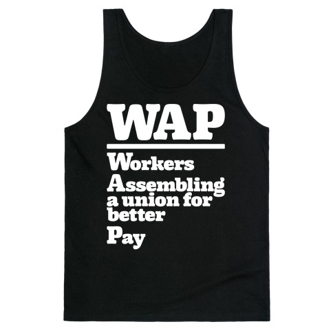 WAP Workers Assembing A Union For Better Pay White Print Tank Top