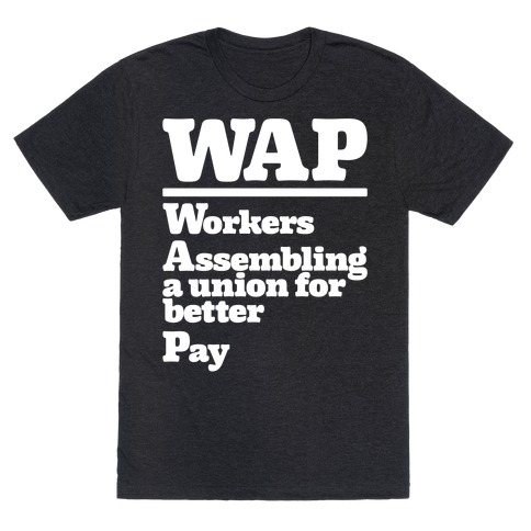 WAP Workers Assembing A Union For Better Pay White Print T-Shirt