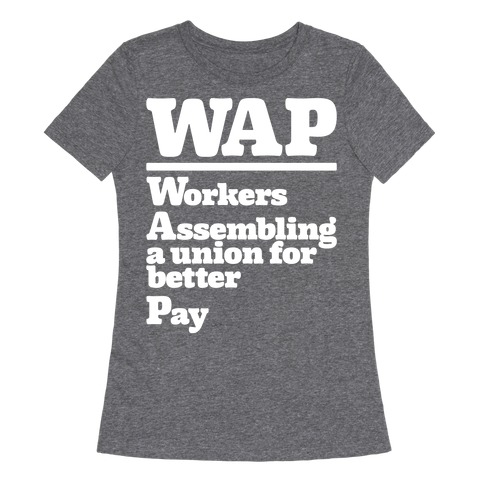 WAP Workers Assembing A Union For Better Pay White Print Womens T-Shirt