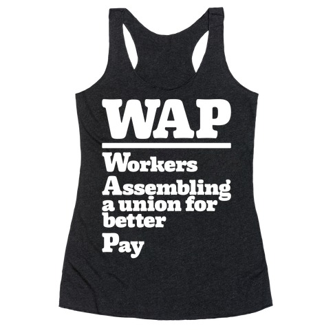 WAP Workers Assembing A Union For Better Pay White Print Racerback Tank Top