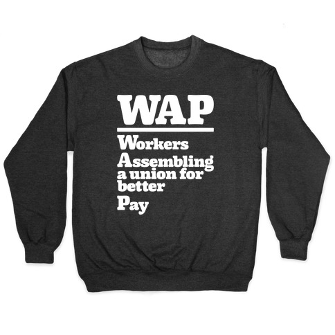 WAP Workers Assembing A Union For Better Pay White Print Pullover