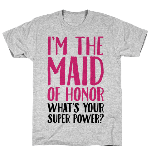 I'm The Maid of Honor What's Your Superpower Mens T-Shirt