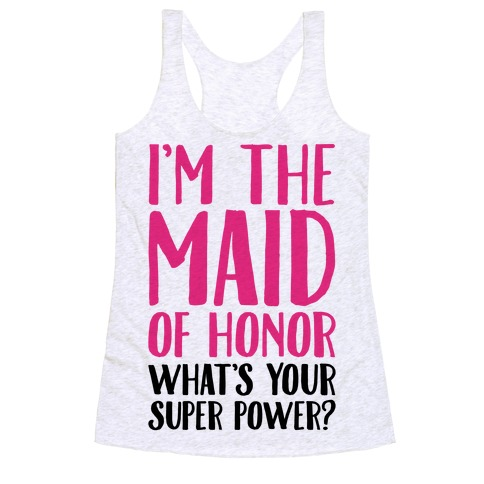 I'm The Maid of Honor What's Your Superpower Racerback Tank Top
