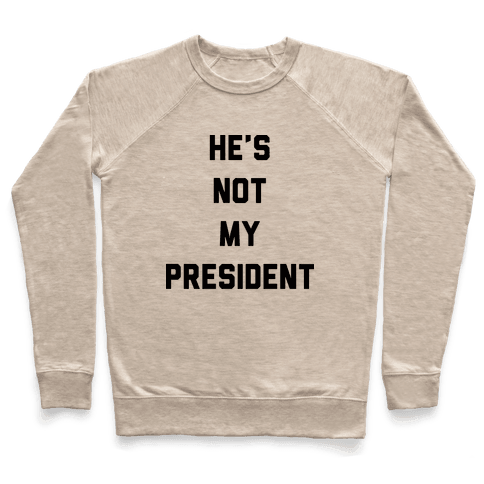 He's Not My President Pullover