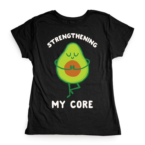 Strengthening My Core Womens T-Shirt