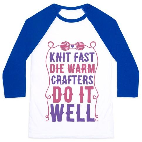 Knit Fast, Die Warm Baseball Tee