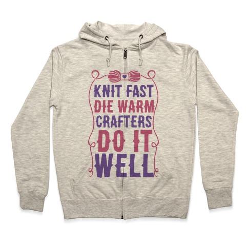 Knit Fast, Die Warm Zip Hoodie