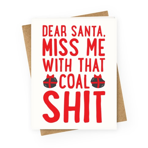 Dear Santa Miss Me With That Coal Shit Parody Greeting Card