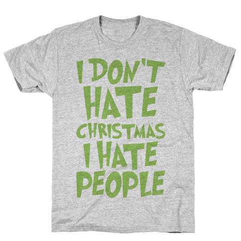 I Don't Hate Christmas I Hate People Parody Mens T-Shirt