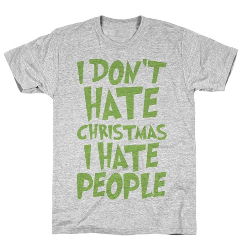 I Don't Hate Christmas I Hate People Parody T-Shirt