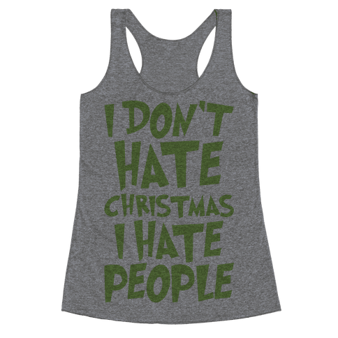 I Don't Hate Christmas I Hate People Parody Racerback Tank Top