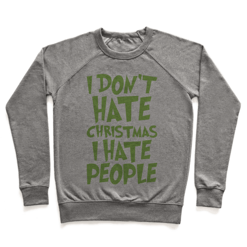 I Don't Hate Christmas I Hate People Parody Pullover