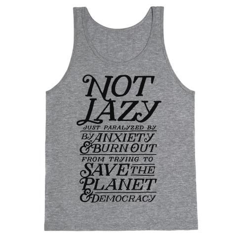 Paralyzed by Anxiety, Burn Out, Saving the Planet & Democracy Tank Top