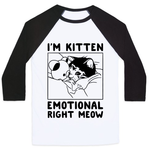 I'm Kitten Emotional Right Meow Baseball Tee