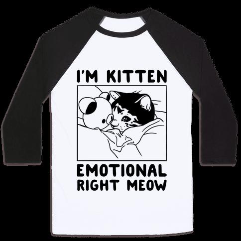 I'm Kitten Emotional Right Meow Baseball Tee