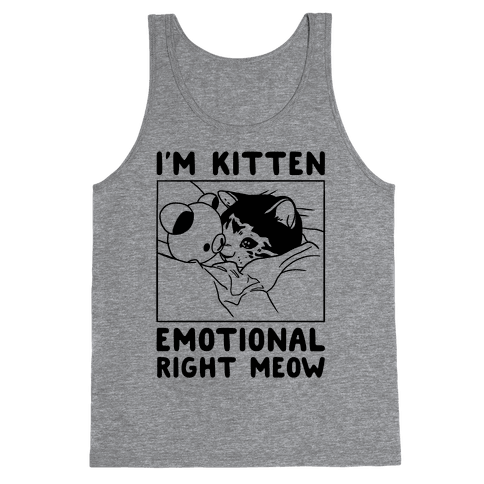 I'm Kitten Emotional Right Meow Tank Top