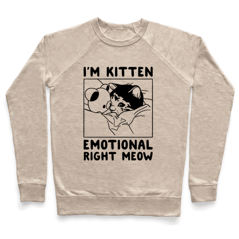 I'm Kitten Emotional Right Meow Pullover