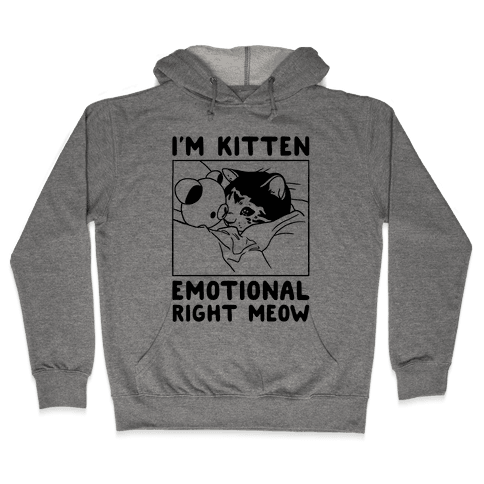 I'm Kitten Emotional Right Meow Hooded Sweatshirt