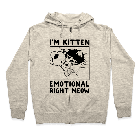 I'm Kitten Emotional Right Meow Zip Hoodie