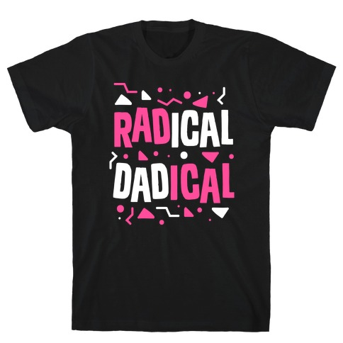 Radical Dadical T-Shirt