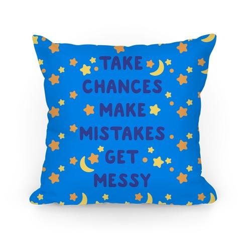 Take Chances Make Mistakes Get Messy Pillow