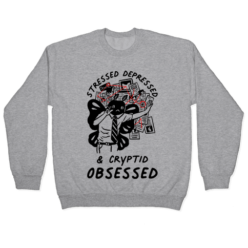 Stressed Depressed and Cryptid Obsessed Pullover
