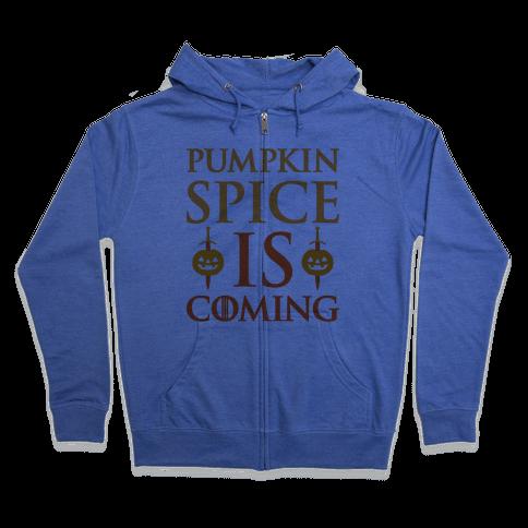 Pumpkin Spice Is Coming Parody Zip Hoodie