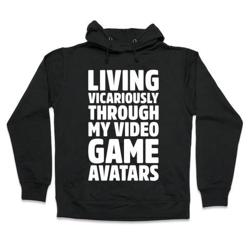 Living Vicariously Through My Video Game Avatars White Print Hooded Sweatshirt