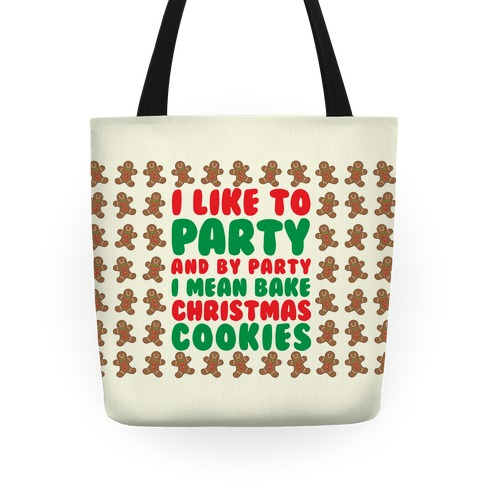 I Like To Party And By Party I Mean Bake Christmas Cookies Tote