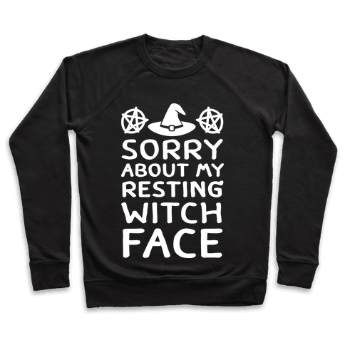 Sorry About My Resting Witch Face Pullover