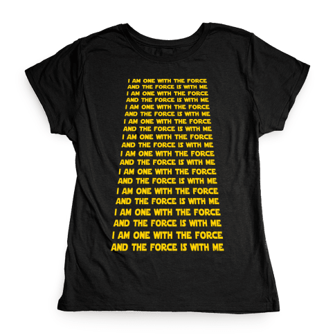 I Am One With the Force Mantra Womens T-Shirt