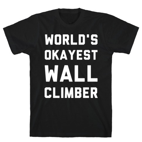 World's Okayest Wall Climber T-Shirt