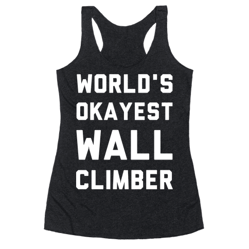 World's Okayest Wall Climber Racerback Tank Top